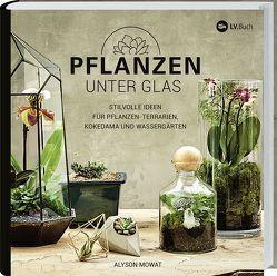 Pflanzen unter Glas von Mowat,  Alyson