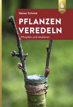 Pflanzen veredeln von Schmid,  Heiner