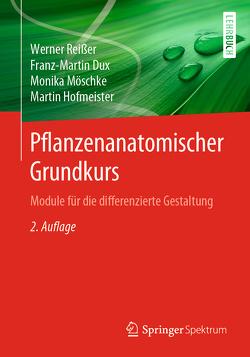 Pflanzenanatomischer Grundkurs von Dux,  Franz-Martin, Hofmeister,  Martin, Lay,  Martin, Möschke,  Monika, Reißer,  Werner