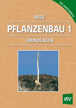 Pflanzenbau I von Arge