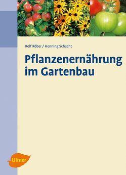 Pflanzenernährung im Gartenbau von Röber,  Rolf, Schacht,  Henning