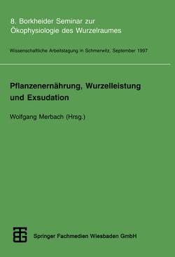Pflanzenernährung, Wurzelleistung und Exsudation von Merbach,  Wolfgang