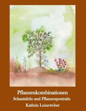 Pflanzenkombinationen selbst zusammengestellt von Leineweber,  Kathrin