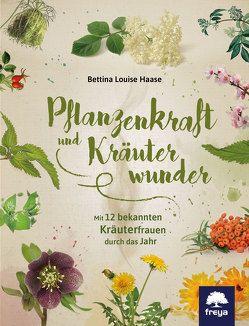 Pflanzenkraft und Kräuterwunder von Haase,  Bettina Louise