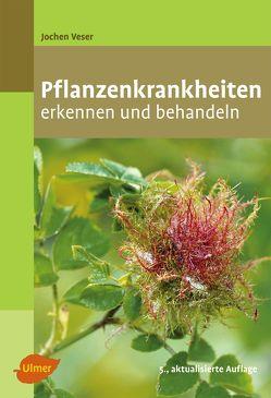 Pflanzenkrankheiten von Veser,  Jochen
