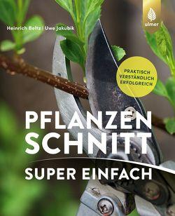 Pflanzenschnitt super einfach von Beltz,  Heinrich, Jakubik,  Dr.-Ing. Uwe