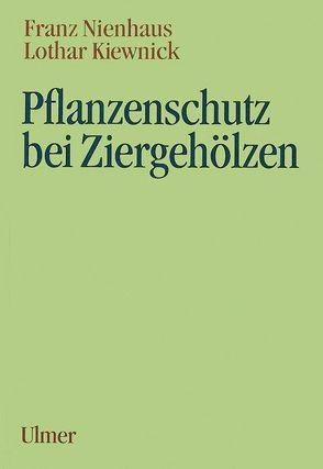 Pflanzenschutz bei Ziergehölzen von Kiewnick,  Lothar, Nienhaus,  Franz