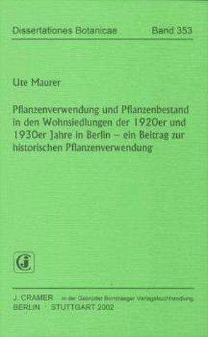 Pflanzenverwendung und Pflanzenbestand in den Wohnsiedlungen der 1920er und 1930er Jahre in Berlin von Maurer,  Ute