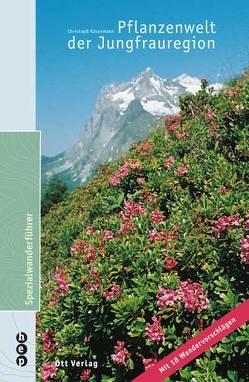 Pflanzenwelt der Jungfrauregion von Käsermann,  Christoph