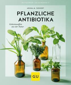 Pflanzliche Antibiotika von Siewert,  Aruna M.