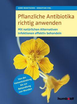 Pflanzliche Antibiotika richtig anwenden von Vigl,  Sebastian, Wanitschek,  Anne