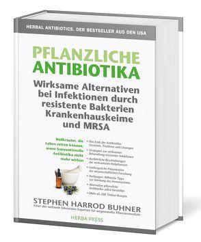 Pflanzliche Antibiotika. Wirksame Alternativen bei Infektionen durch resistente Bakterien Krankenhauskeime und MRSA von Buhner,  Stephen Harrod