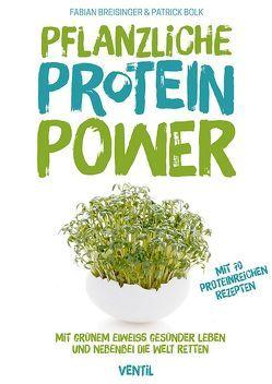 Pflanzliche Protein-Power von Bolk,  Patrick, Breisinger,  Fabian