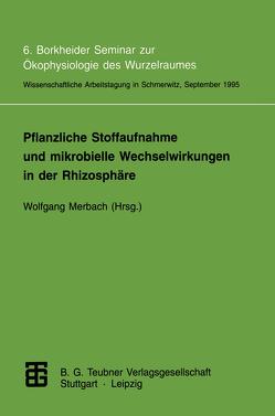 Pflanzliche Stoffaufnahme und mikrobielle Wechselwirkungen in der Rhizosphäre von Merbach,  Wolfgang
