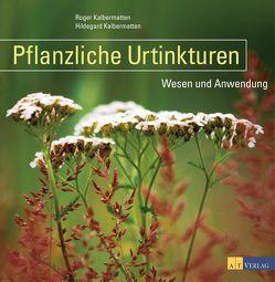 Pflanzliche Urtinkturen – eBook von Kalbermatten,  Hildegard, Kalbermatten,  Roger
