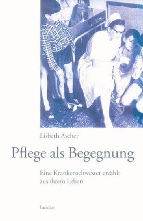 Pflege als Begegnung von Ascher,  Lisbeth