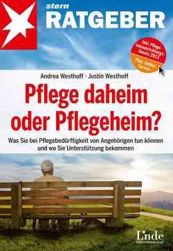 Pflege daheim oder Pflegeheim? von Westhoff,  Andrea, Westhoff,  Justin