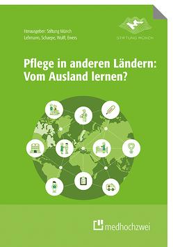 Pflege in anderen Ländern: Vom Ausland lernen? von Ewers,  Michael, Lehmann,  Yvonne, Roßberg,  Holger, Schaepe,  Christiane, Wulff,  Ines