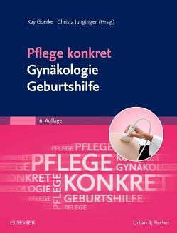 Pflege konkret Gynäkologie Geburtshilfe von Goerke,  Kay, Junginger,  Christa