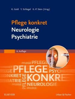 Pflege konkret Neurologie Psychiatrie von Gold,  Kai, Schlegel,  Yamela, Stein,  Klaus-Peter
