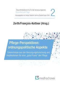 Pflege-Perspektiven: ordnungspolitische Aspekte von François-Kettner,  Hedwig, Rebscher,  Herbert, Stoebel,  Jasmina, Zerth,  Jürgen