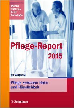 Pflege-Report 2015 von Greß,  Stefan, Jacobs,  Klaus, Kuhlmey,  Adelheid, Schwinger,  Antje