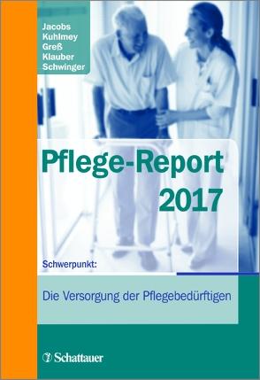 Pflege-Report 2017 von Greß,  Stefan, Jacobs,  Klaus, Klauber,  Jürgen, Kuhlmey,  Adelheid, Schwinger,  Antje