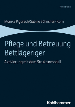 Pflege und Betreuung Bettlägeriger von Pigorsch,  Monika, Söhnchen-Korn,  Sabine