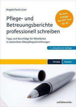 Pflege- und Betreuungsberichte professionell schreiben von Löser,  Dr. Angela Paula