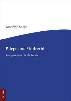 Pflege und Strafrecht von Seiler,  Manfred