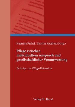 Pflege zwischen individuellem Anspruch und gesellschaftlicher Verantwortung von Ketelhut,  Kerstin, Prchal,  Katarina