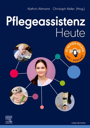 Pflegeassistenz Heute von Altmann,  Kathrin, Keller,  Christoph