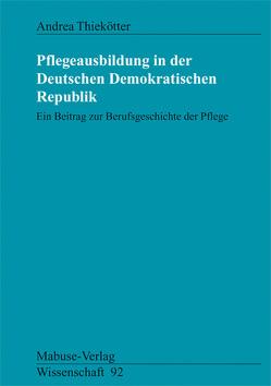 Pflegeausbildung in der Deutschen Demokratischen Republik von Thiekötter,  Andrea