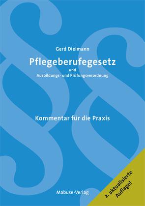 Pflegeberufegesetz und Ausbildungs- und Prüfungsverordnung von Dielmann,  Gerd