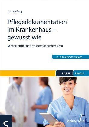 Pflegedokumentation im Krankenhaus – gewusst wie von König,  Jutta