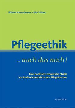 Pflegeethik – auch das noch! von Geiler,  Jacqueline, Gottschalk,  Elisabeth, Schwendemann,  Wilhelm, Trillhaas,  Silke