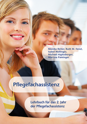 Pflegefachassistenz von Aiglesberger,  Michael, Fenzl,  Ruth M., Hollinger,  Isabel, Paminger,  Martina, Reiter,  Monika