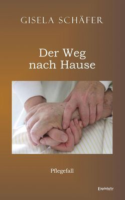 Pflegefall – der Weg nach Hause von Schäfer,  Gisela