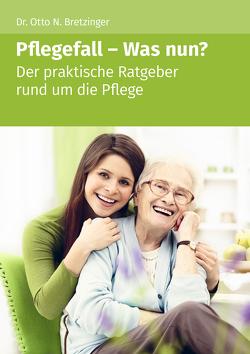 Pflegefall – Was nun? von Bretzinger,  Otto N.
