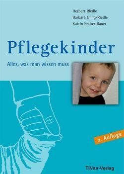 Pflegekinder – Alles was man wissen muss von Ferber-Bauer,  Katrin, Gillig-Riedle,  Barbara, Riedle,  Herbert
