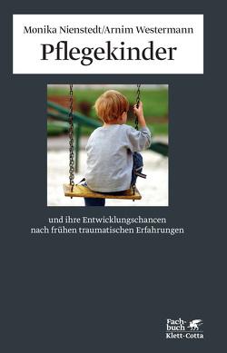 Pflegekinder und ihre Entwicklungschancen nach frühen traumatischen Erfahrungen von Gruen,  Arno, Nienstedt,  Monika, Westermann,  Arnim