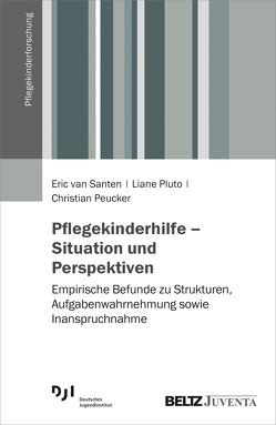 Pflegekinderhilfe – Situation und Perspektiven von Peucker,  Christian, Pluto,  Liane, van Santen,  Eric