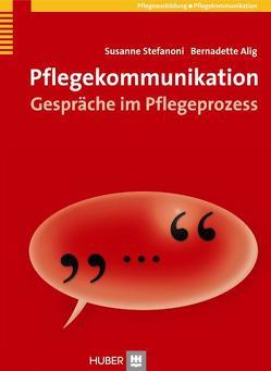 Pflegekommunikation von Alig,  Bernadette, Stefanoni,  Susanne