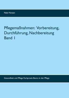 Pflegemaßnahmen: Vorbereitung, Durchführung, Nachbereitung Band 1 von Hansen,  Nele