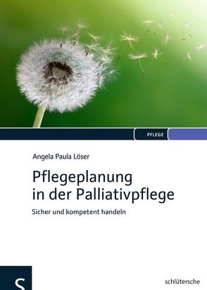 Pflegeplanung in der Palliativpflege von Löser,  Angela Paula