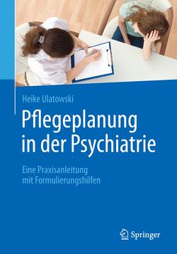 Pflegeplanung in der Psychiatrie von Ulatowski,  Heike