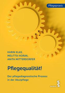 Pflegequalität! von Horak,  Melitta, Klas,  Karin, Mitterdorfer,  Anita