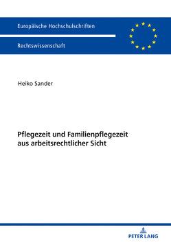 Pflegezeit und Familienpflegezeit aus arbeitsrechtlicher Sicht von Sander,  Heiko