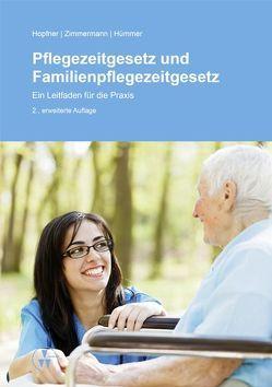 Pflegezeitgesetz und Familienpflegezeitgesetz von Hopfner,  Sebastian, Hümmer,  Anne, Zimmermann,  Ylva