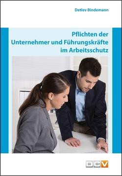 Pflichten der Unternehmer und Führungskräfte im Arbeitsschutz von Bindemann,  Detlev